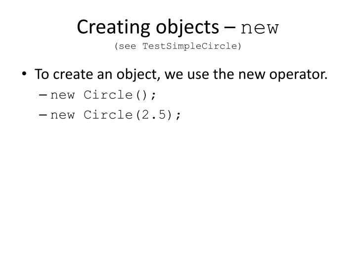 Creating objects –