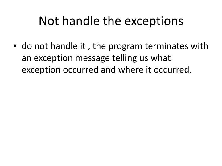 Not handle the exceptions
