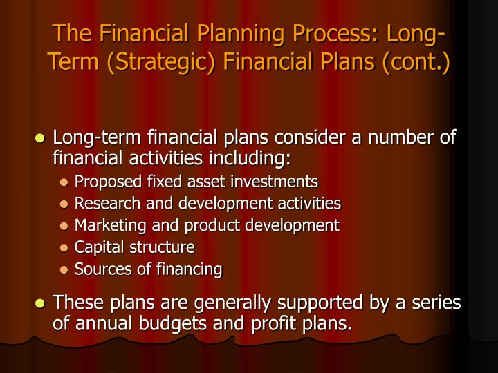 The Financial Planning Process: Long-Term (Strategic) Financial Plans (cont.)