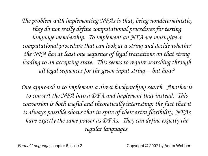 The problem with implementing NFAs is that, being nondeterministic, they do not really define comput...