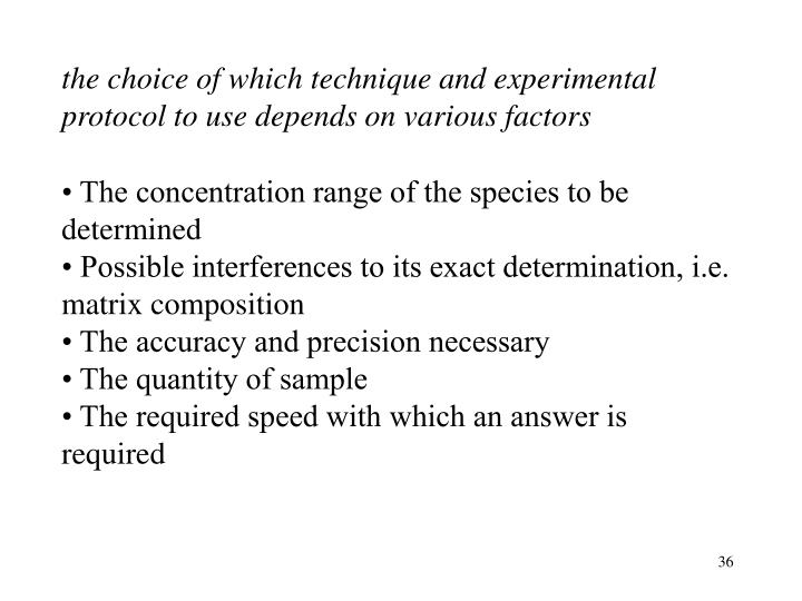 the choice of which technique and experimental protocol to use depends on various factors