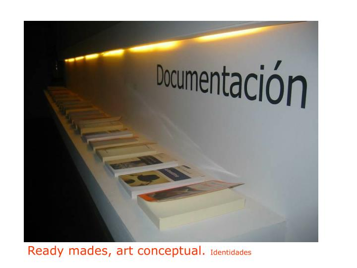 Ready mades, art conceptual.