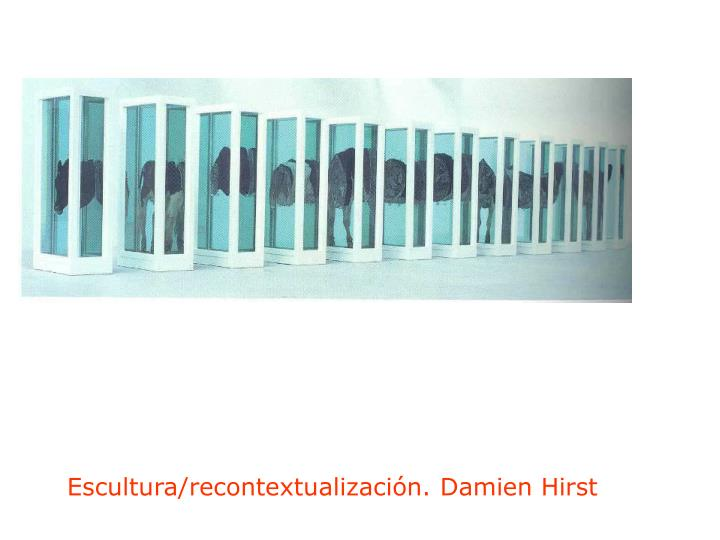 Escultura/recontextualización. Damien Hirst