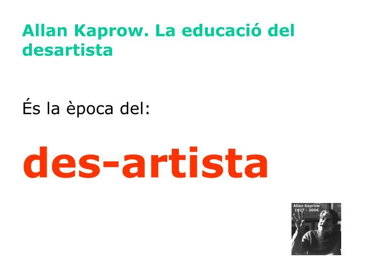 Allan Kaprow. La educació del desartista