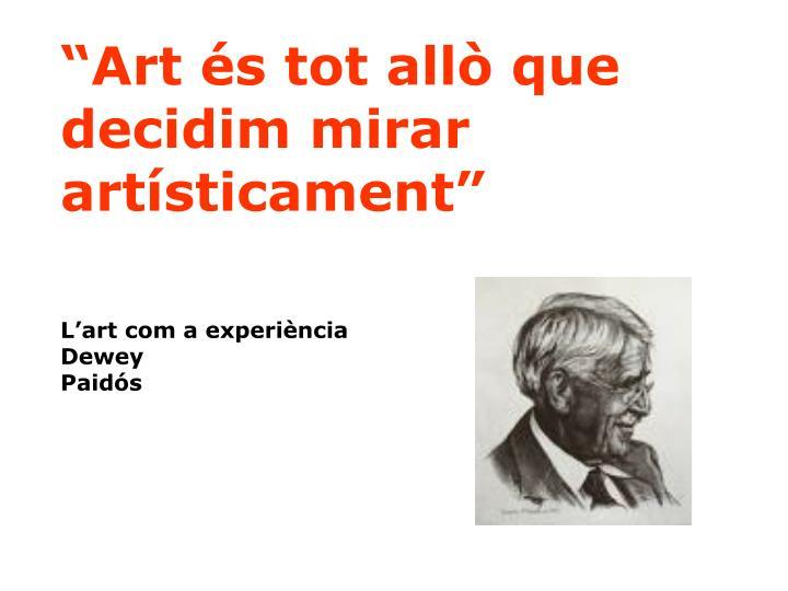"""""""Art és tot allò que decidim mirar artísticament"""""""
