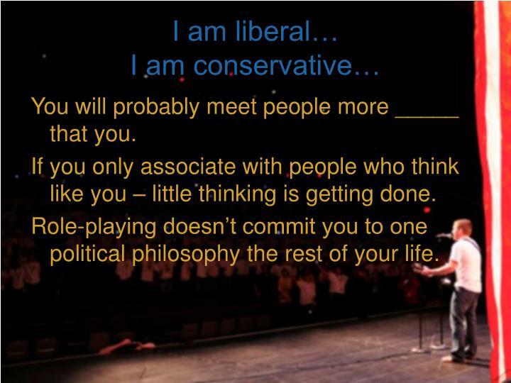 I am liberal…