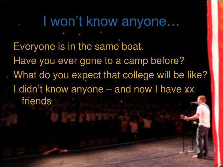 I won't know anyone…