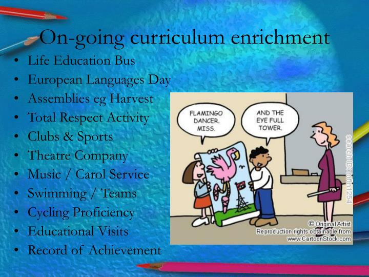 On-going curriculum enrichment