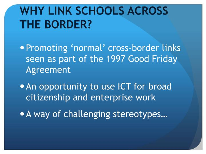 WHY LINK SCHOOLS ACROSS THE BORDER?