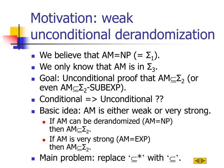 Motivation: weak unconditional derandomization