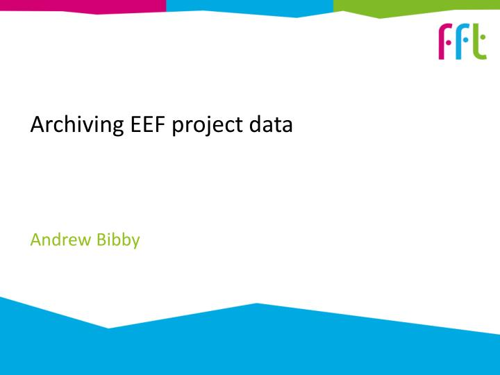 Archiving EEF project data