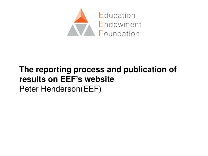 The reporting process and publication of results on EEF's website