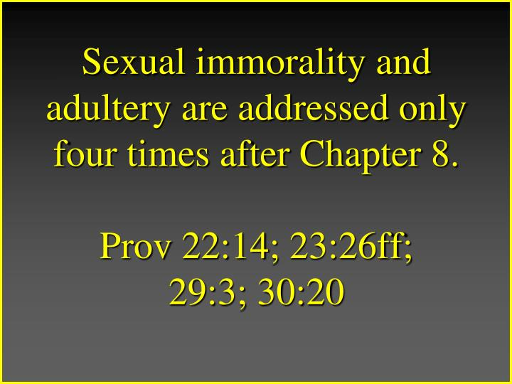 Sexual immorality and adultery are addressed only four times after Chapter 8.