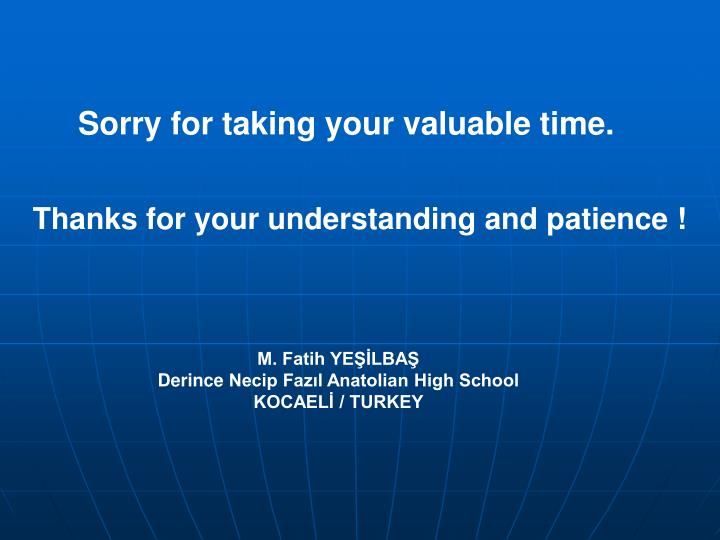 Sorry for taking your valuable time.
