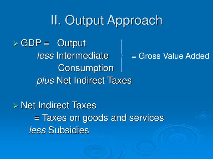 II. Output Approach