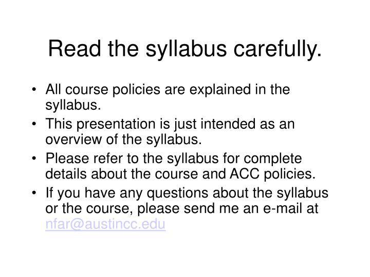 Read the syllabus carefully.