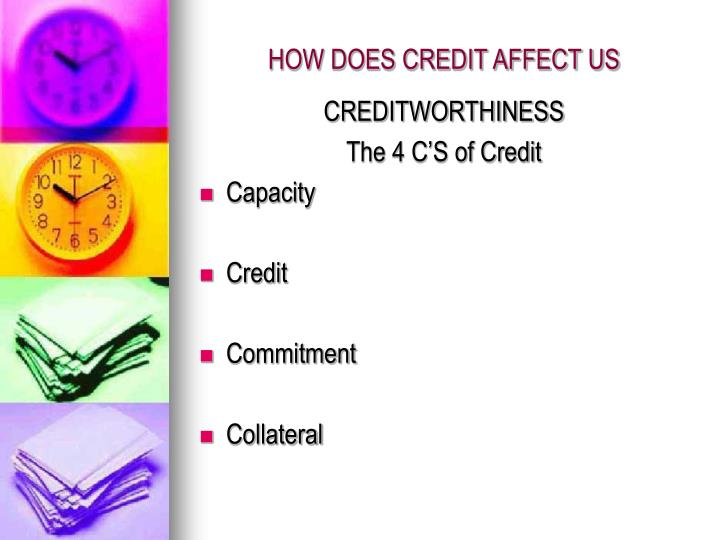 HOW DOES CREDIT AFFECT US
