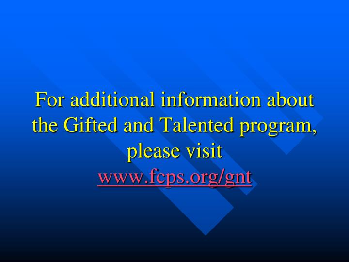 For additional information about the Gifted and Talented program, please visit