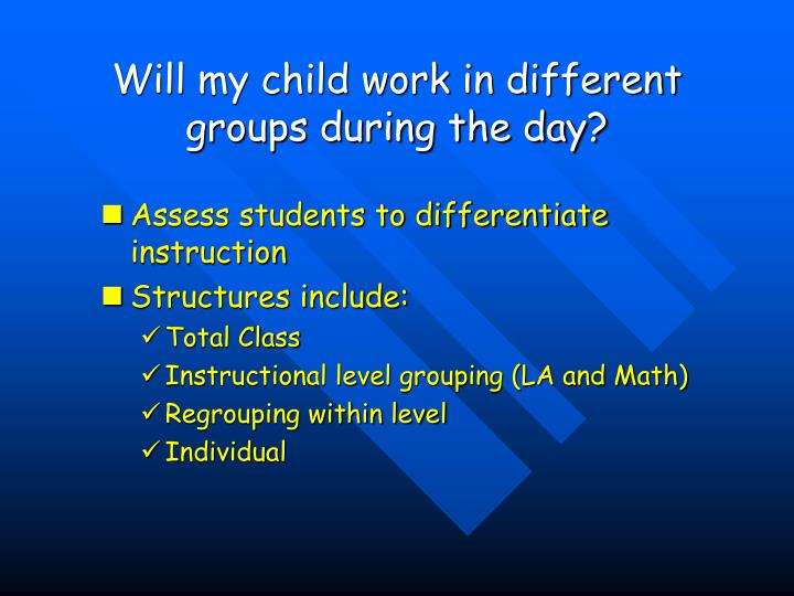 Will my child work in different groups during the day?