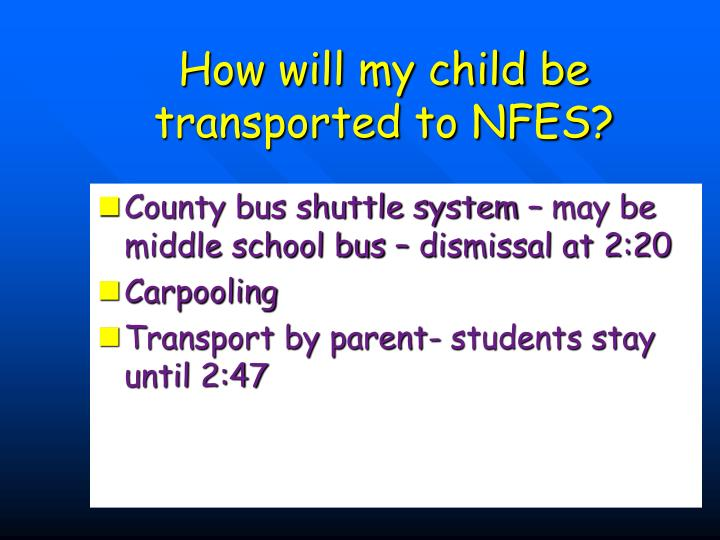 How will my child be transported to NFES?