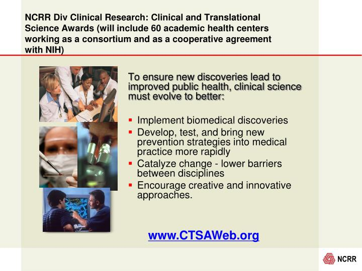 NCRR Div Clinical Research: Clinical and Translational Science Awards (will include 60 academic health centers working as a consortium and as a cooperative agreement with NIH)