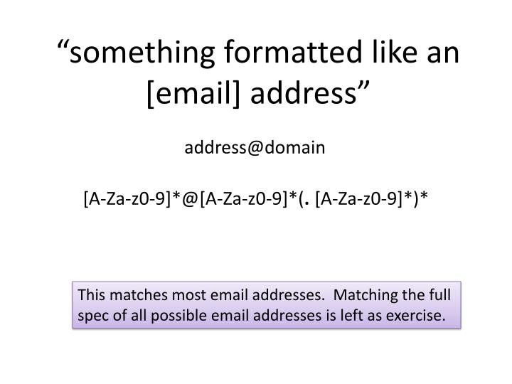 """something formatted like an [email] address"""