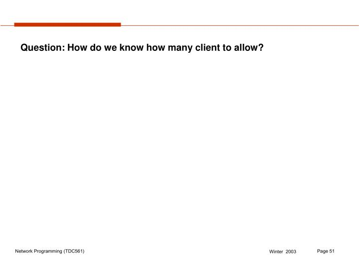 Question: How do we know how many client to allow?