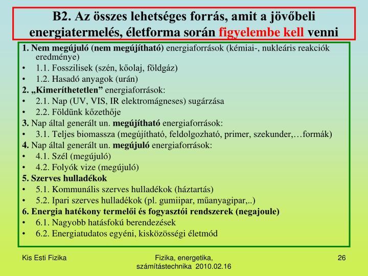 B2. Az összes lehetséges forrás, amit a jövőbeli energiatermelés, életforma során