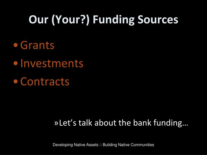 Our (Your?) Funding Sources