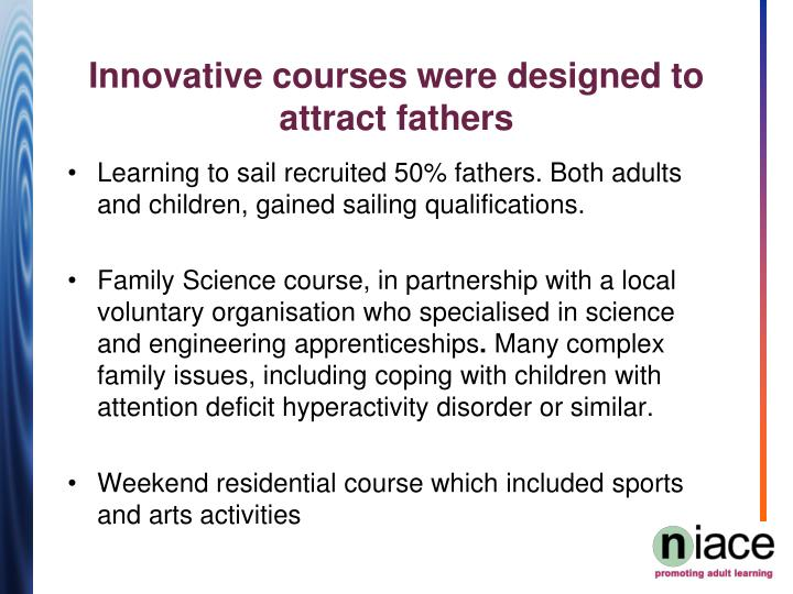 Learning to sail recruited 50% fathers. Both adults and children, gained sailing qualifications.