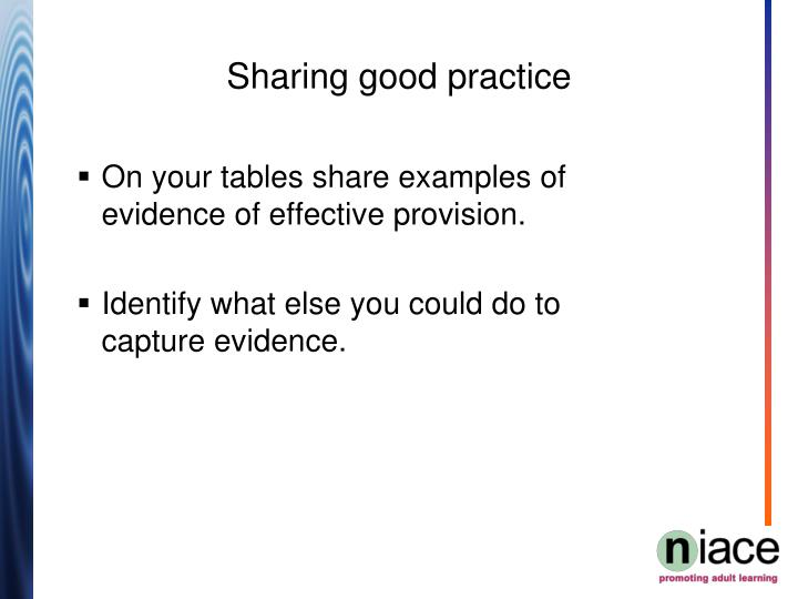 On your tables share examples of evidence of effective provision.