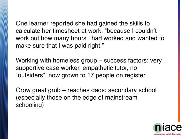 "One learner reported she had gained the skills to calculate her timesheet at work, ""because I couldn't work out how many hours I had worked and wanted to make sure that I was paid right."""