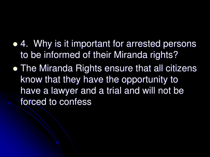 4.  Why is it important for arrested persons to be informed of their Miranda rights?