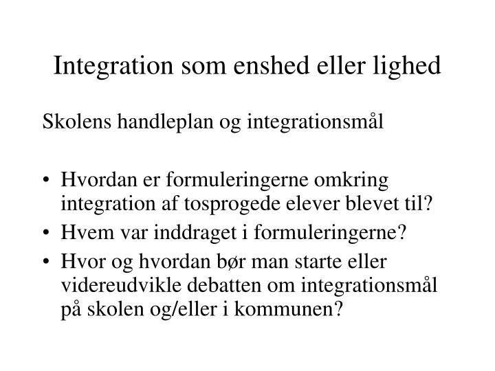 Integration som enshed eller lighed