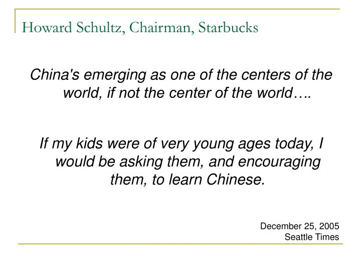 Howard Schultz, Chairman, Starbucks