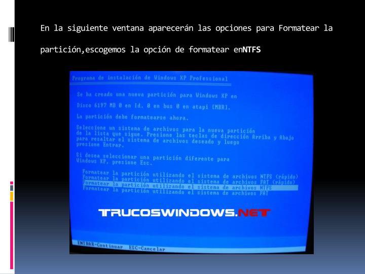 En la siguiente ventana aparecerán las opciones para Formatear la