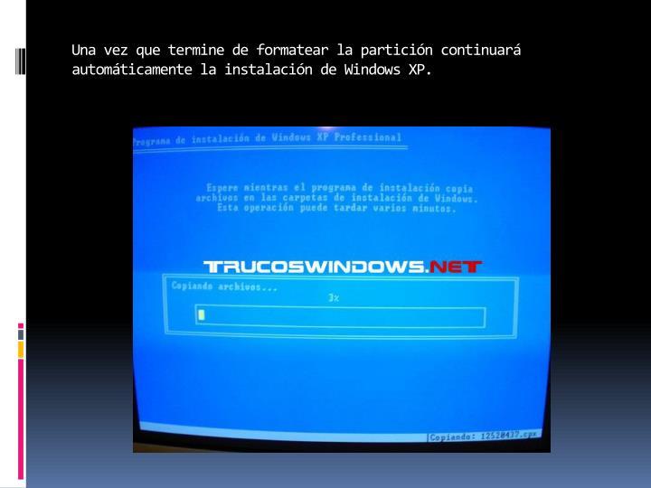 Una vez que termine de formatear la partición continuará automáticamente la instalación de Windows XP.