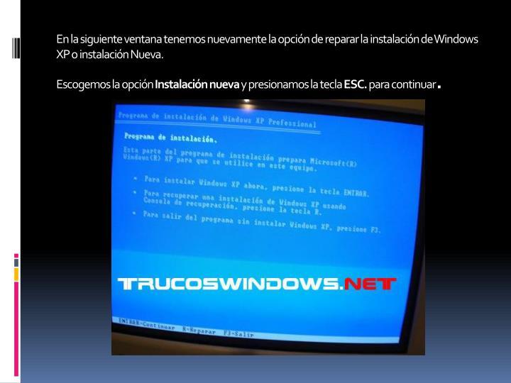 En la siguiente ventana tenemos nuevamente la opción de reparar la instalación de Windows XP o instalación Nueva.