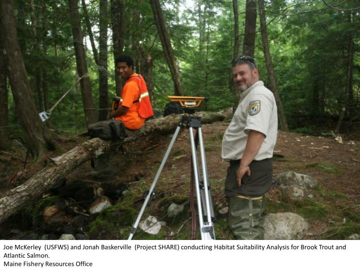 Joe McKerley  (USFWS) and Jonah Baskerville  (Project SHARE) conducting Habitat Suitability Analysis for Brook Trout and Atlantic Salmon.