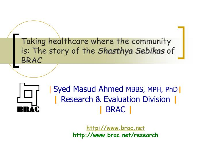 Taking healthcare where the community is the story of the shasthya sebikas of brac