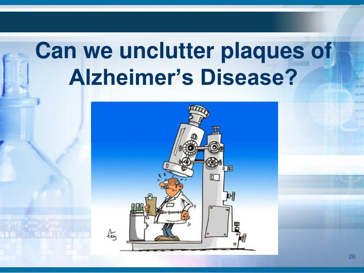 Can we unclutter plaques of Alzheimer's Disease?