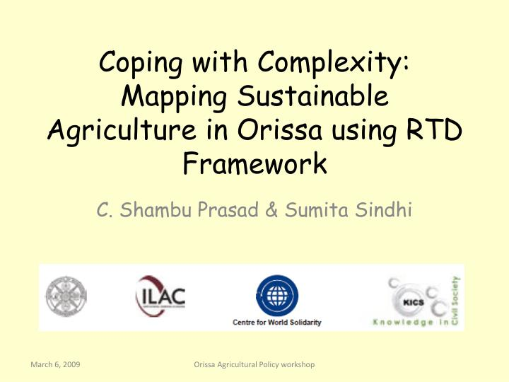 Coping with complexity mapping sustainable agriculture in orissa using rtd framework