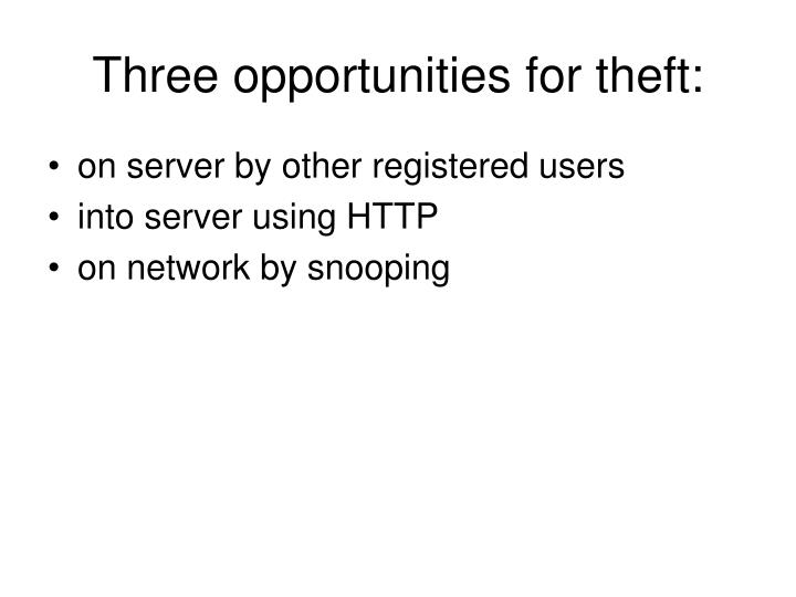 Three opportunities for theft: