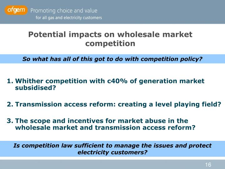 Potential impacts on wholesale market competition