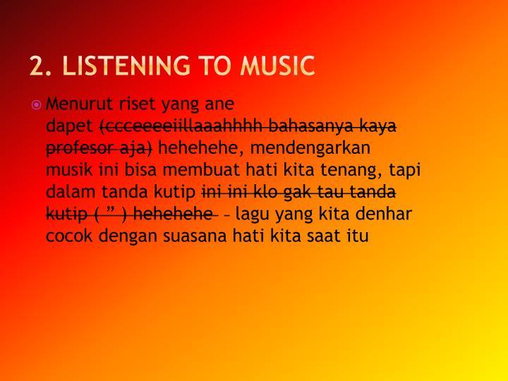 2. Listeningto music
