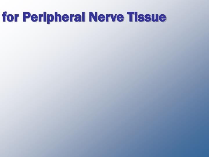 For peripheral nerve tissue