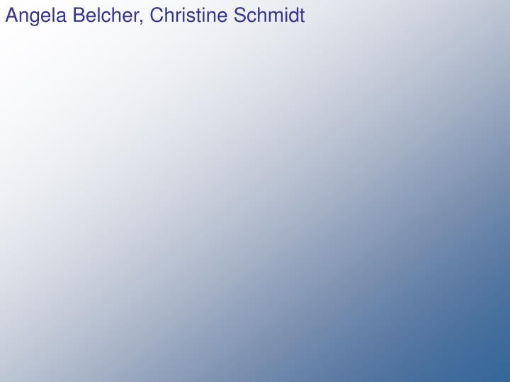 Angela Belcher, Christine Schmidt