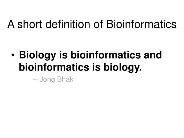 A short definition of Bioinformatics