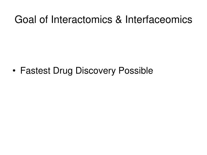 Goal of Interactomics & Interfaceomics