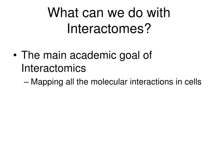 What can we do with Interactomes?